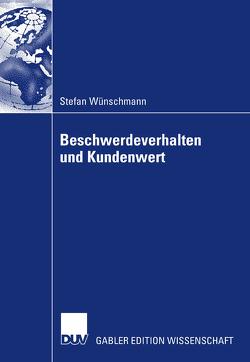 Beschwerdeverhalten und Kundenwert von Müller,  Prof. Dr. Stefan, Wünschmann,  Stefan