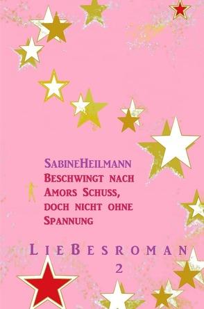 Beschwingt nach Amors Schuss, doch nicht ohne Spannung von Heilmann,  Sabine