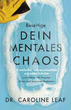 Beseitige dein mentales Chaos von Kohlmann,  Gabriele, Leaf,  Dr. Caroline