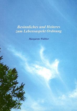 Besinnliches und Heiteres zum Lebensaspekt Ordnung von Walther,  Margarete