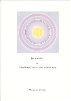 Besinnliches zu Wandlungschancen zum wahren Sein von Walther,  Margarete