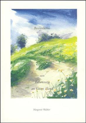 Besinnliches zum Lebensweg an Gottes Hand von Walther,  Margarete