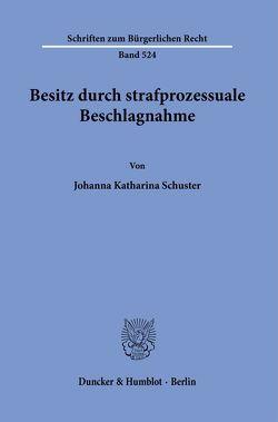 Besitz durch strafprozessuale Beschlagnahme. von Schuster,  Johanna Katharina