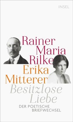 Besitzlose Liebe von Köhl,  Katrin, Mitterer,  Erika, Rilke,  Rainer Maria