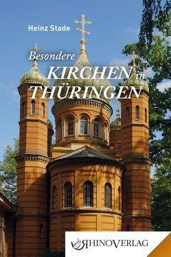 Besondere Kirchen in Thüringen von Stade,  Heinz