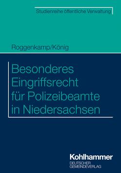 Besonderes Eingriffsrecht für Polizeibeamte in Niedersachsen von König,  Kai, Roggenkamp,  Jan