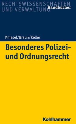 Besonderes Polizei- und Ordnungsrecht von Braun,  Frank, Keller,  Christoph, Kniesel,  Michael