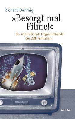 »Besorgt mal Filme!« von Oehmig,  Richard