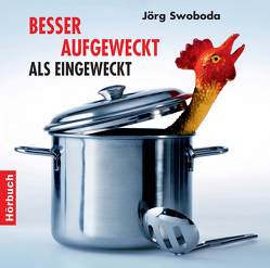 Besser aufgeweckt als eingeweckt von Swoboda,  Jörg