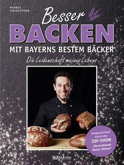 Besser backen mit Bayerns bestem Bäcker von Steinleitner,  Markus