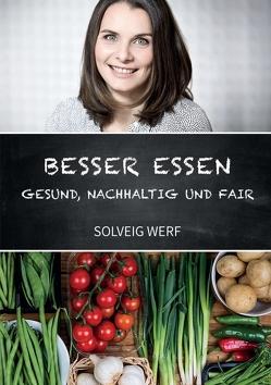 BESSER ESSEN – GESUND, NACHHALTIG & FAIR von Werf,  Solveig