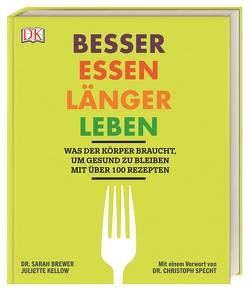 Besser essen, länger leben von Brewer,  Dr. Sarah, Kellow,  Juliette, Specht,  Dr. Christoph