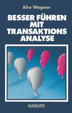 Besser Führen Mit Transaktions Analyse von Wagner,  Abe