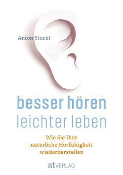 Besser hören – leichter leben von Gründisch,  Julien, Stucki,  Anton