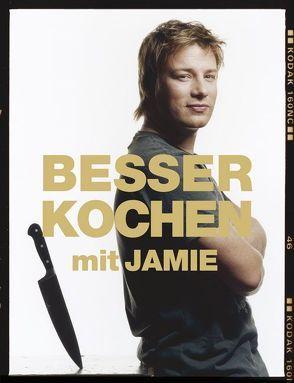 Besser kochen mit Jamie Oliver von Oliver,  Jamie