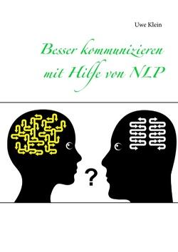 Besser kommunizieren mit Hilfe von NLP von Klein,  Uwe