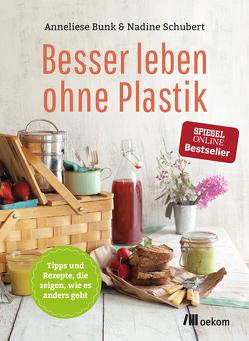 Besser leben ohne Plastik von Bunk,  Anneliese, Schubert,  Nadine