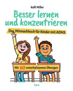 Besser lernen und konzentrieren von Miller,  Kelli, Schirdewahn,  Melanie