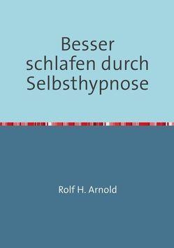 Besser schlafen durch Selbsthypnose von Arnold,  Rolf H.