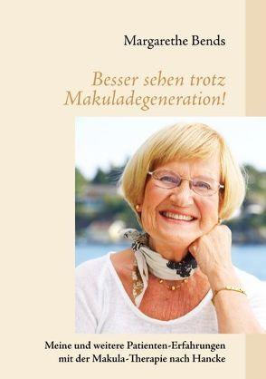 Besser sehen trotz Makuladegeneration! von Bends,  Margarethe