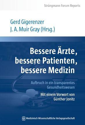 Bessere Ärzte, bessere Patienten, bessere Medizin. Aufbruch in ein transparentes Gesundheitswesen von Gigerenzer,  Gerd, Muir Gray,  J.A.