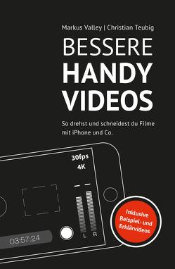 Bessere Handy-Videos von Teubig,  Christian, Valley,  Markus