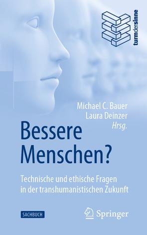 Bessere Menschen? Technische und ethische Fragen in der transhumanistischen Zukunft von C. Bauer,  Michael, Deinzer,  Laura