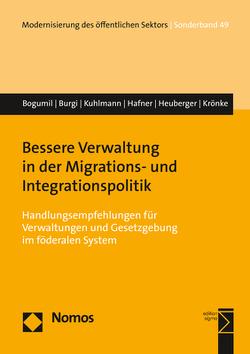 Bessere Verwaltung in der Migrations- und Integrationspolitik von Bogumil,  Jörg, Burgi,  Martin, Hafner,  Jonas, Heuberger,  Moritz, Krönke,  Christoph, Kuhlmann,  Sabine