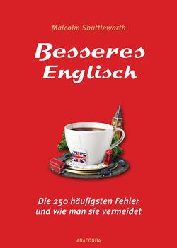 Besseres Englisch – Die 250 häufigsten Fehler und wie man sie vermeidet von Shuttleworth,  Malcolm