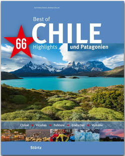 Best of Chile & Patagonien – 66 Highlights von Drouve,  Andreas, Raach,  Karl-Heinz