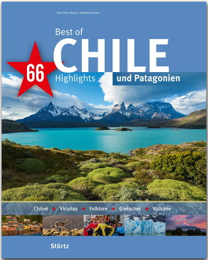 Best of Chile & Patagonien – 66 Highlights von Drouve,  Andreas, Raach,  Karl-Heinz