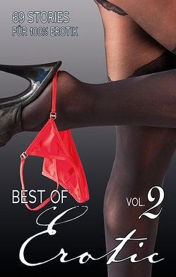 Best of Erotic Vol. 2 von Anders,  Tina-Maria, Bell,  Anna, Brenner,  Tina, Caine,  Anthony, Cohen,  Lisa, D.,  Anubis B. C., Dor,  Maggy, dreamful69, Feucht,  Veronica Müller-, Fumar,  Lotta, Gommlich,  Thorgalia, Grant,  Gary, Gross,  Harald, ́Hara,  Zoey O, Libera,  Ziva, Light,  Ebby, Lowe,  Lea, Moonwalker,  Cyrus, Palmer,  Sandy, Pond,  Mark, Prinz,  Jenny, Rey,  Karl, Shine,  Toby, Sonnenfeld,  Marie, Stein,  Ina, Suarez,  Mirabelle, Tempest,  Seymour C., Tremél,  Georgé, Valley,  B., Vandenberg,  Dave, Winter,  Sandy, Woodmann,  Phil