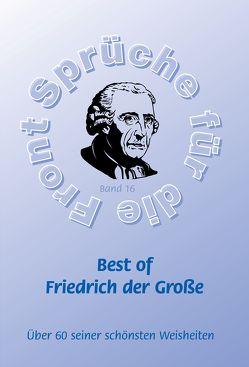 Best of Friedrich der Große – Mehr als 60 seiner schönsten Weisheiten von Adam,  Stefan, Schütze,  Frank, Schütze,  Monique