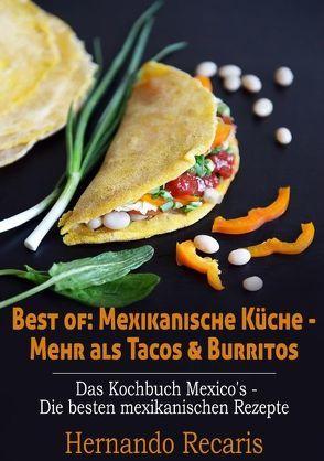 Best of: Mexikanische Küche – Mehr als Tacos & Burritos von Recaris,  Hernando