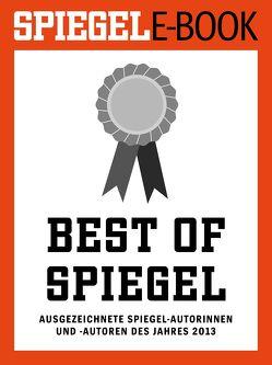 Best of SPIEGEL – Ausgezeichnete SPIEGEL-Autorinnen und -Autoren des Jahres 2013 von Brinkbäumer,  Klaus, Doerry,  Martin