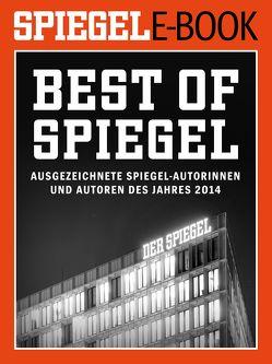 Best of SPIEGEL – Ausgezeichnete SPIEGEL-Autorinnen und -Autoren des Jahres 2014 von Brinkbäumer,  Klaus