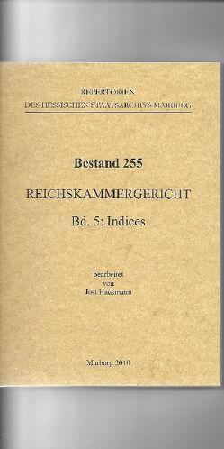 Bestand 255 Reichskammergericht, Band 5: Indices von Hausmann,  Jost