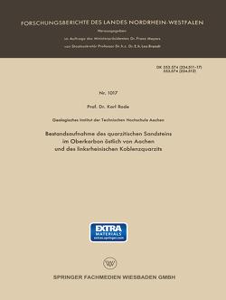 Bestandsaufnahme des quarzitischen Sandsteins im Oberkarbon östlich von Aachen und des linksrheinischen Koblenzquarzits von Rode,  Karl