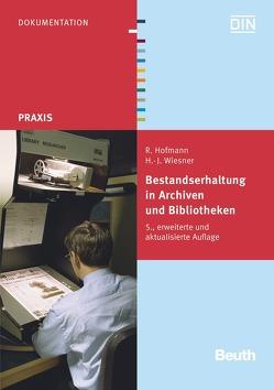 Bestandserhaltung in Archiven und Bibliotheken von Hofmann,  Rainer, Wiesner,  Hans-Jörg