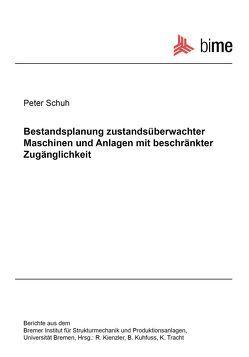 Bestandsplanung zustandsüberwachter Maschinen und Anlagen mit beschränkter Zugänglichkeit von Schuh,  Peter