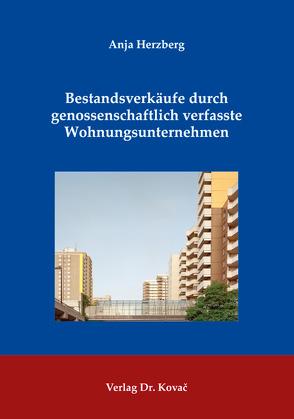 Bestandsverkäufe durch genossenschaftlich verfasste Wohnungsunternehmen von Herzberg,  Anja