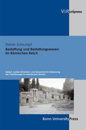 Bestattung und Bestattungswesen im Römischen Reich von Schrumpf,  Stefan