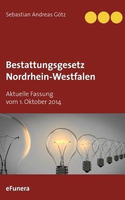 Bestattungsgesetz Nordrhein-Westfalen von Götz,  Sebastian Andreas