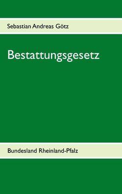 Bestattungsgesetz Rheinland-Pfalz von Götz,  Sebastian Andreas