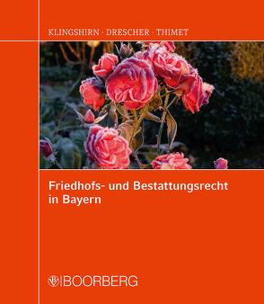 Friedhofs- und Bestattungsrecht in Bayern von Drescher,  Claudia, Klingshirn,  Heinrich, Thimet,  Juliane
