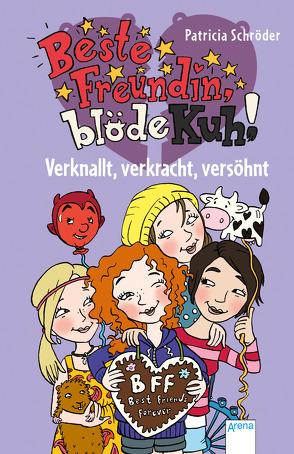 Beste Freundin, blöde Kuh! Verknallt, verkracht, versöhnt von Blanck,  Iris, Schröder,  Patricia