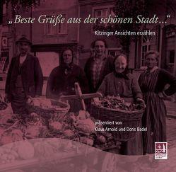 Beste Grüße aus der schönen Stadt – Kitzinger Ansichten erzählen von Arnold,  Klaus, Badel,  Doris, Mueller,  Siegfried