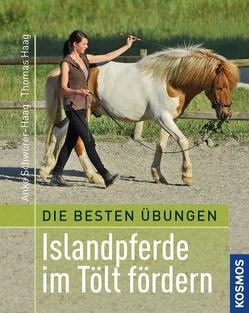 Beste Übungen: Islandpferde im Tölt fördern von Haag,  Thomas, Schwörer-Haag,  Anke