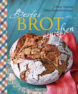 Bestes Brot genießen – 80 Lieblingsrezepte für Brote, Brötchen und Gebäck, darunter viele regionale Spezialitäten, süß und herzhaft. Aus Sauerteig und Hefeteig. Einfacher geht`s nicht! von Brachat,  Oliver, Rauschenberger,  Tobias