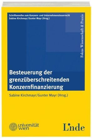 Besteuerung der grenzüberschreitenden Konzernfinanzierung von Kirchmayr-Schliesselberger,  Sabine, Mayr,  Gunter